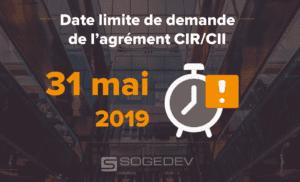 date limite agrément CIR CII